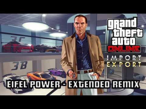GTA 5 Online: IMPORT EXPORT: EIFEL POWER - EXTENDED REMIX / IMPROVED Soundtrack | HD & HQ