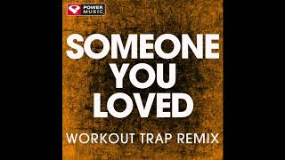 Someone You Loved (Workout Trap Remix)