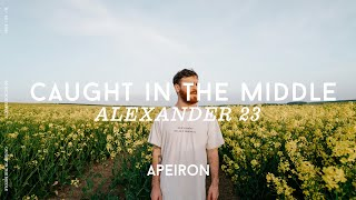 Alexander 23 - Caขght in the Middle | Lyrics