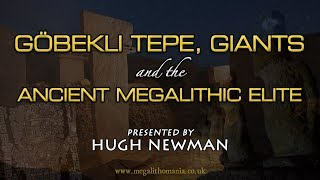 Hugh Newman: Göbekli Tepe, Giants & the Ancient Megalithic Elite [FULL LECTURE]