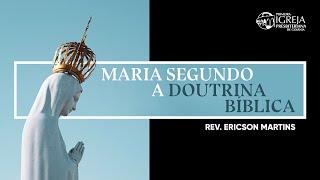 Maria Segundo a Doutrina Bíblica | Rev. Ericson Martins