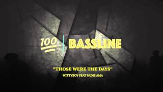 100% BASSLINE | WITTYBOY FT. SADIE AMA - THOSE WERE THE DAYS | HQ