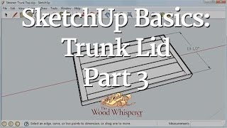 91 - Sketchup Basics: Trunk Lid (part 3 Of 3)
