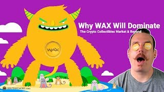 Why WAX Will Dominate The Crypto Collectibles Market & Beyond