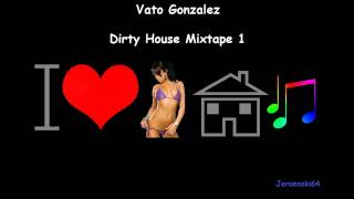 Vato Gonzalez - Dirty House Mixtape 1 - (Part 1/3) HD