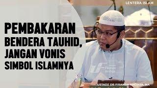 Pembakaran Bendera bertuliskan Tauhid, Jangan vonis simbol islamnya, Ustadz Firanda Andirdja, MA