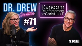 Ep. 71 Random Reinforcement w/ Christina P | Dr. Drew After Dark
