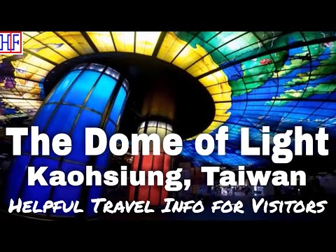 Kaohsiung, Taiwan | The Dome of Light | Travel Guide | Episo