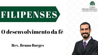 O desenvolvimento da fé - Fp 2.12-18 | Rev. Bruno Borges