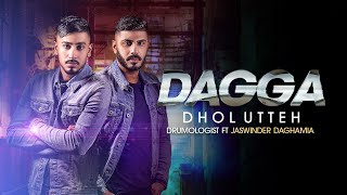 Download Dagga Dhol Utteh   Drumologist ft Jaswinder Daghamia   **Official **   Latest Punjabi Songs MP3 song and Music Video