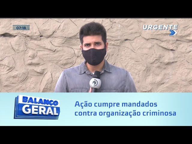Operação policial: Ação cumpre mandados contra organização criminosa