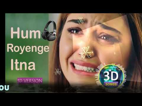 Hum Royenge Itna 3d Version || Best Ever Love Song