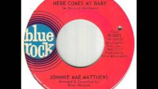 Johnnie Mae Matthews Here Comes My Baby