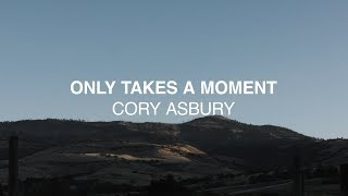 Only Takes A Moment (Official Lyric Video) - Cory Asbury | Reckless Love