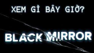 XEM GÌ BÂY GIỜ? - BLACK MIRROR, siêu phẩm về mạng xã hội, thế giới ảo, công nghệ