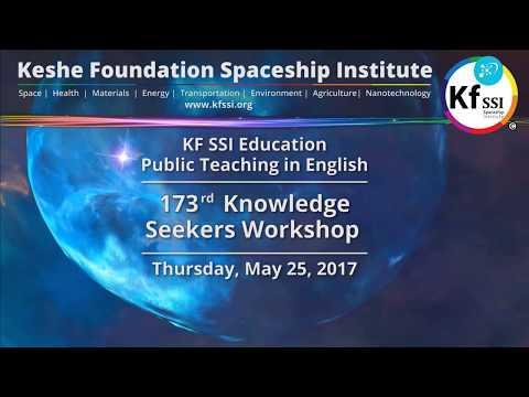 173rd Knowledge Seekers Workshop, May 25, 2017 Keshe Foundation Spaceship Institute