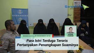 Para Istri Terduga Teroris Pertanyakan Penangkapan Suaminya