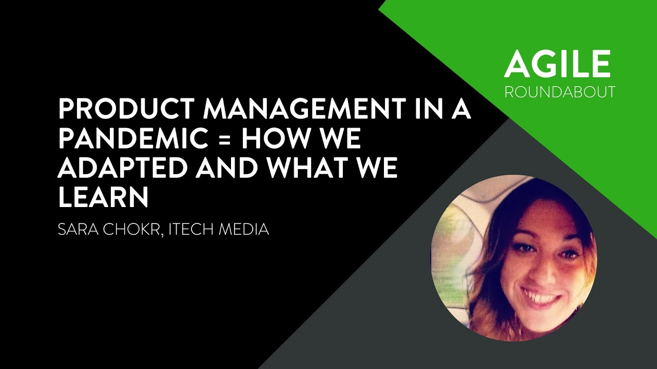 Product Management in a Pandemic - Sara Chokr (iTech Media) - Agile Roundabout #47