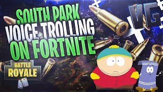 SOUTH PARK VOICE TROLLING ON FORTNITE!!