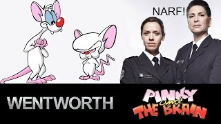 Wentworth Joan and Vera Pinky and the Brain