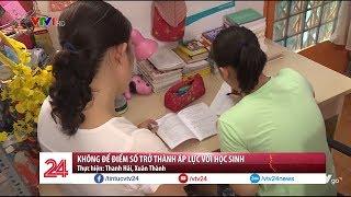 Gỡ bỏ áp lực điểm số đối với các em học sinh | VTV24