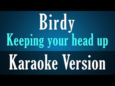 Birdy - Keeping Your Head Up Karaoke Instrumental Lyrics