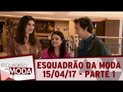 Esquadrão Da Moda (15/04/17) - Parte 1