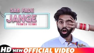 PARMISH VERMA | Sab Fade Jange | Full Video| Desi Crew | Latest Punjabi Song 2018 | Speed Records