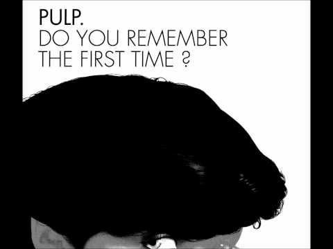 Do You Remember The First Time - Pulp