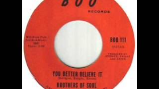 Brothers Of Soul You Better Believe It