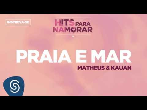 Praia E Mar - Matheus & Kauan (Hits Para Namorar)