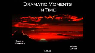 Dramatic Moments in Time- Clarinet Ensemble