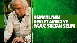 """Yavuz Bahadıroğlu   Osmanlı'nın """"devlet"""" amacı ve Yavuz Sultan Selim"""