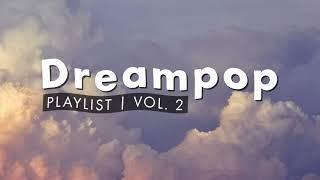 Dreampop Playlist | Vol. 2