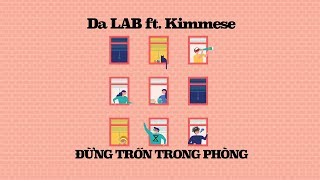 Đừng Trốn Trong Phòng - Da LAB ft. Kimmese (Official Audio)