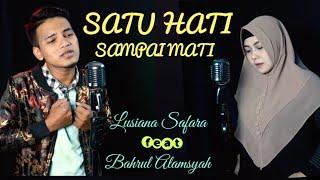 Download lagu SATU HATI SAMPAI MATI voc. Lusiana Safara ft Bahrul Alamsyah