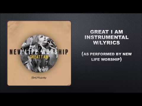 Great I Am as performed by New Life Worship- Instrumental w/Lyrics