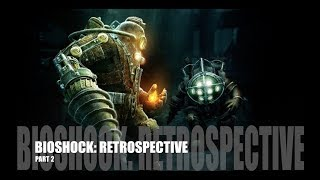 Bioshock Series - Retrospective (Part 2: Bioshock 2 & Minerva's Den) [SPOILERS FOR BOTH]