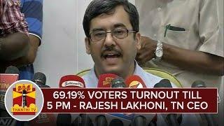TN Elections 2016 : 69.19% Voter Turnout till 5 PM – Rajesh Lakhoni, TN CEO | Thanthi Tv