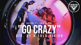"Dotboi x OMB EL LAY - ""Go Crazy"" (Official Video) | Dir. By @aSoloVision"
