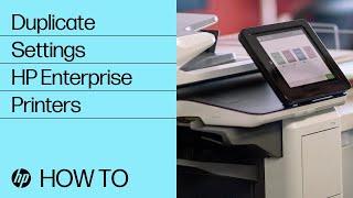 How to Duplicate Settings   HP Enterprise Printers   HP