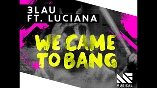 3LAU Feat. Luciana - We Came To Bang (Original Mix)