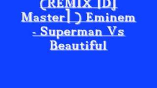 (REMIX [DJ Master] ) Eminem - Superman Vs Beautiful