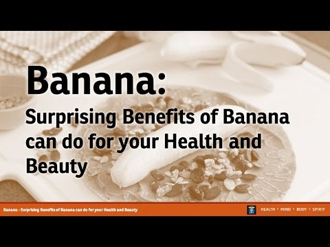 Banana - Surprising Benefits Of Banana Can Do For Your Health And Beauty