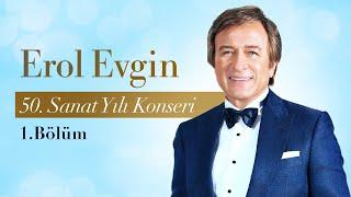 Erol Evgin - 50. Sanat Yılı Konseri (1.Bölüm)