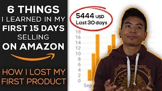 6 Things I Learned in MY FIRST 15 DAYS Selling on Amazon | Losing My First Product