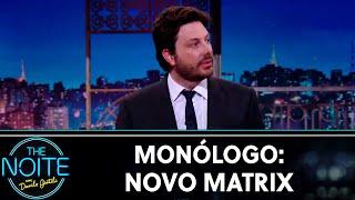 Monólogo: Novo Matrix | The Noite (30/08/19)