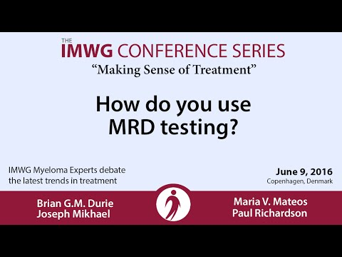 IMWG Conference Series - Copenhagen 2016: How do you use MRD testing?