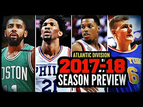 2017-18 NBA Season Preview: Atlantic Division: Knicks * Nets * Celtics * Raptors * 76ers
