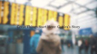 Great Things Start Here | Ganira's Story